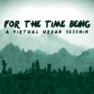 For the Time Being: A Virtual Urban Sesshin